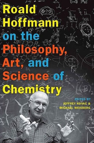 Roald Hoffmann on the Philosophy, Art, and Science of Chemistry.